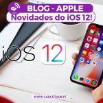Novidades do iOS 12 - Tudo o Que Precisas Saber - BLOG - GADGET HUB